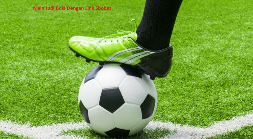 Main Judi Bola Dengan Link Sbobet