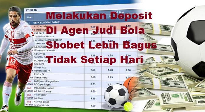 Melakukan Deposit Di Agen Judi Bola Sbobet Lebih Bagus Tidak Setiap Hari